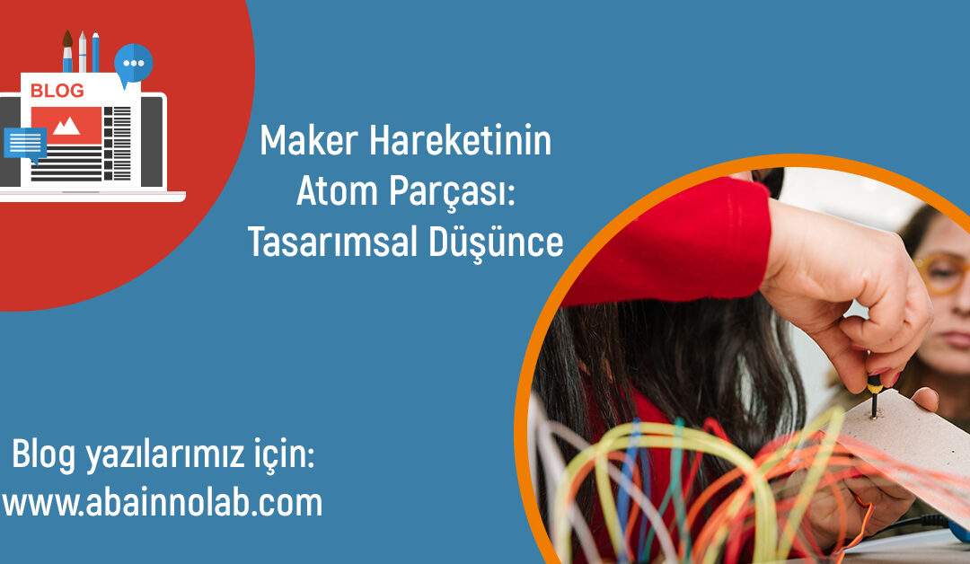 aba-innolab-tasarimsal-dusunce-maker-hareketinin-atom-parcasi