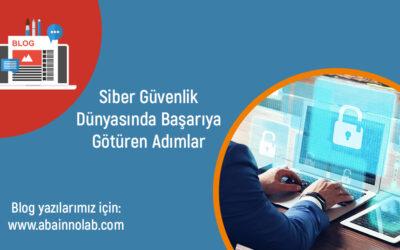 Siber Güvenlik Dünyasında Başarıya Götüren Adımlar