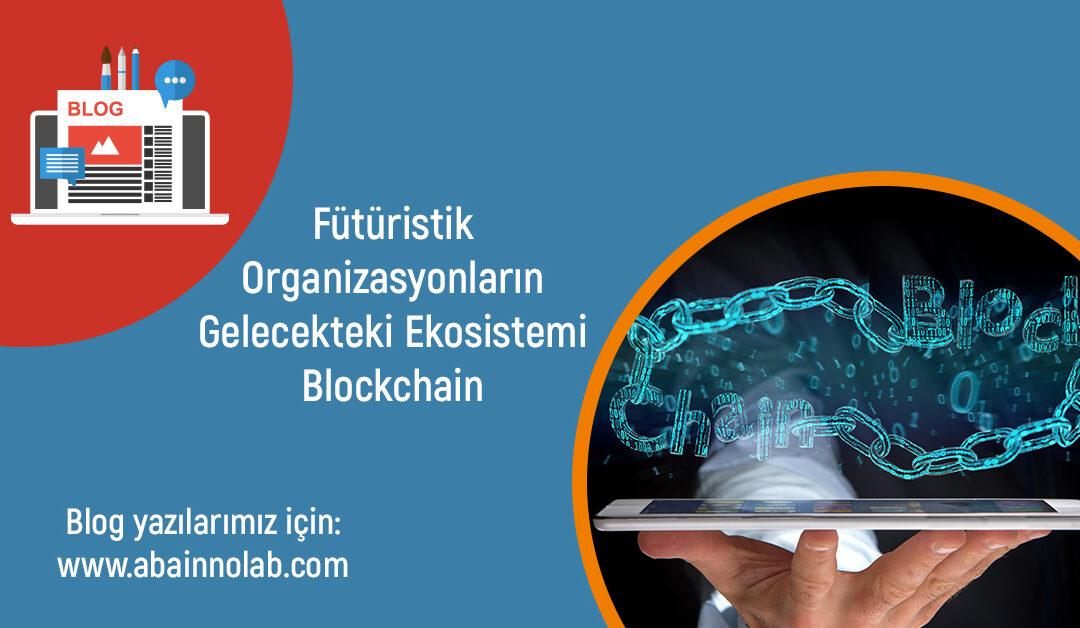 aba-innolab-blockchain-ve-futuristtik-organizasyonlarin-gelecekteki-ekosistemi